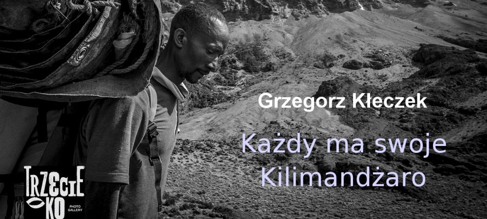 KAŻDY MA SWOJE KILIMANDŻARO - wystawa fotogrfii Grzegorza Kłeczka