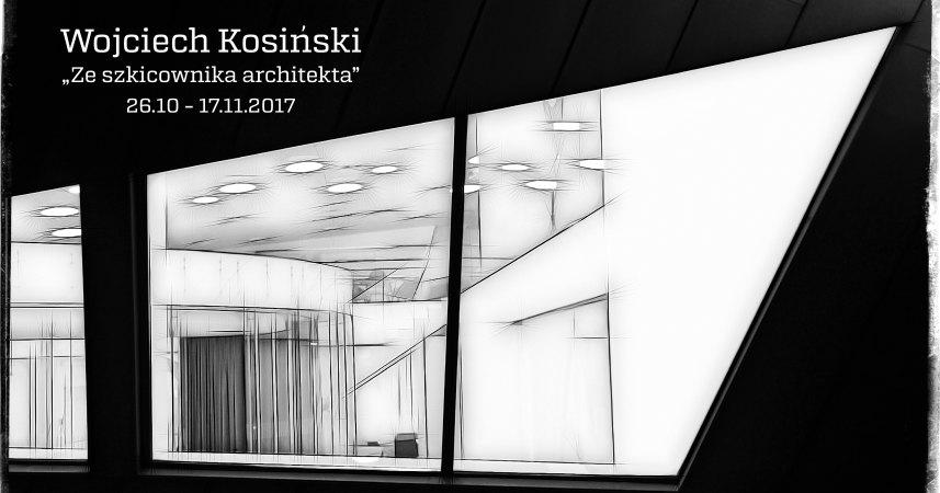 ZE SZKICOWNIKA ARCHITEKTA - wystawa Wojciecha Kosińskiego
