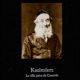 Stanisław Markowski – Kazimierz La ville juive de Cracovie 1870 -1988